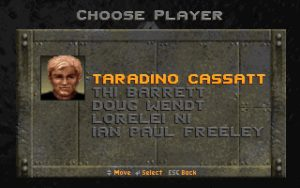 Rise of the Triad: The HUNT Begins - Deluxe Edition You can only pick Taradino Cassatt in the shareware version.